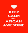 KEEP CALM cause... AFIQAH AWESOME - Personalised Poster A4 size