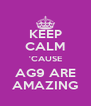 KEEP CALM 'CAUSE AG9 ARE AMAZING - Personalised Poster A4 size