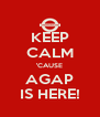 KEEP CALM 'CAUSE AGAP IS HERE! - Personalised Poster A4 size