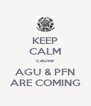 KEEP CALM cause AGU & PFN ARE COMING - Personalised Poster A4 size