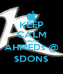 KEEP CALM CAUSE AHMEDs @ $DON$ - Personalised Poster A4 size