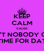KEEP CALM 'CAUSE AIN'T NOBODY GOT TIME FOR DAT - Personalised Poster A4 size