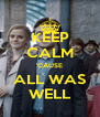 KEEP CALM 'CAUSE ALL WAS WELL - Personalised Poster A4 size