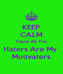 KEEP CALM Cause All You Haters Are My  Motivaters - Personalised Poster A4 size