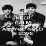 KEEP CALM `CAUSE ALL YOU NEED IS LOVE - Personalised Poster A4 size