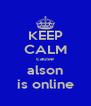 KEEP CALM cause alson is online - Personalised Poster A4 size
