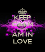 KEEP CALM CAUSE AM IN LOVE - Personalised Poster A4 size