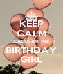 KEEP CALM 'CAUSE AM THE BIRTHDAY GIRL - Personalised Poster A4 size