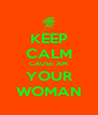 KEEP CALM CAUSE AM YOUR WOMAN - Personalised Poster A4 size