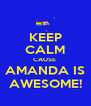 KEEP CALM CAUSE  AMANDA IS AWESOME! - Personalised Poster A4 size