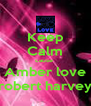 Keep Calm cause  Amber love robert harvey - Personalised Poster A4 size