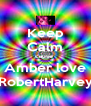 Keep Calm cause  Amber love RobertHarvey - Personalised Poster A4 size