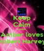 Keep Calm cause  Amber loves Robert Harvey - Personalised Poster A4 size