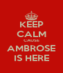 KEEP CALM CAUSE AMBROSE IS HERE - Personalised Poster A4 size