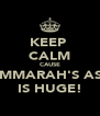 KEEP  CALM CAUSE AMMARAH'S ASS IS HUGE! - Personalised Poster A4 size