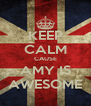 KEEP CALM CAUSE AMY IS AWESOME - Personalised Poster A4 size