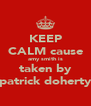 KEEP CALM cause amy smith is taken by patrick doherty - Personalised Poster A4 size