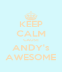KEEP CALM CAUSE ANDY's AWESOME - Personalised Poster A4 size