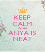 KEEP CALM CAUSE ANYA IS NEAT - Personalised Poster A4 size