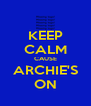 KEEP CALM CAUSE ARCHIE'S ON - Personalised Poster A4 size