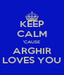 KEEP CALM 'CAUSE ARGHIR LOVES YOU - Personalised Poster A4 size