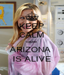 KEEP CALM cause ARIZONA  IS ALIVE - Personalised Poster A4 size