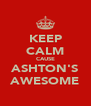 KEEP CALM CAUSE ASHTON'S AWESOME - Personalised Poster A4 size
