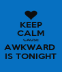 KEEP CALM CAUSE AWKWARD  IS TONIGHT - Personalised Poster A4 size