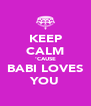 KEEP CALM 'CAUSE BABI LOVES YOU - Personalised Poster A4 size