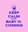 KEEP CALM CAUSE  BABY IS  COMING - Personalised Poster A4 size