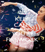 KEEP CALM CAUSE BABY YOU'RE FIREWORK - Personalised Poster A4 size