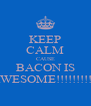 KEEP CALM CAUSE BACON IS AWESOME!!!!!!!!!!! - Personalised Poster A4 size