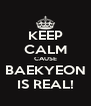 KEEP CALM CAUSE BAEKYEON IS REAL! - Personalised Poster A4 size