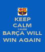 KEEP CALM CAUSE BARÇA WILL WIN AGAIN - Personalised Poster A4 size