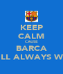 KEEP CALM CAUSE BARCA WILL ALWAYS WIN - Personalised Poster A4 size