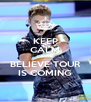 KEEP CALM CAUSE  BELIEVE TOUR IS COMING - Personalised Poster A4 size