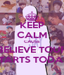 KEEP CALM CAUSE BELIEVE TOUR STARTS TODAY - Personalised Poster A4 size