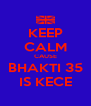 KEEP CALM CAUSE BHAKTI 35 IS KECE - Personalised Poster A4 size