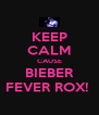 KEEP CALM CAUSE BIEBER FEVER ROX!  - Personalised Poster A4 size