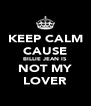 KEEP CALM CAUSE BILLIE JEAN IS NOT MY LOVER - Personalised Poster A4 size