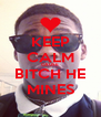 KEEP CALM CAUSE BITCH HE MINES - Personalised Poster A4 size