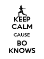 KEEP CALM CAUSE BO KNOWS - Personalised Poster A4 size
