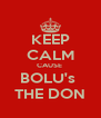 KEEP CALM CAUSE  BOLU's  THE DON - Personalised Poster A4 size