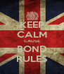 KEEP CALM CAUSE BOND RULES - Personalised Poster A4 size