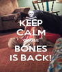 KEEP CALM 'CAUSE BONES IS BACK! - Personalised Poster A4 size
