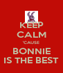 KEEP CALM 'CAUSE BONNIE IS THE BEST - Personalised Poster A4 size