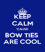 KEEP CALM 'CAUSE BOW TIES  ARE COOL - Personalised Poster A4 size