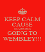 KEEP CALM CAUSE BRADFORDS GOING TO WEMBLEY!!! - Personalised Poster A4 size