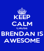 KEEP CALM CAUSE BRENDAN IS AWESOME - Personalised Poster A4 size