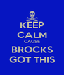KEEP CALM CAUSE BROCKS GOT THIS - Personalised Poster A4 size
